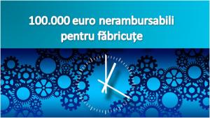 Microindustrilaizare:100.000 euro nerambursabili, pentru făbricuțe! Vezi toate detaliile