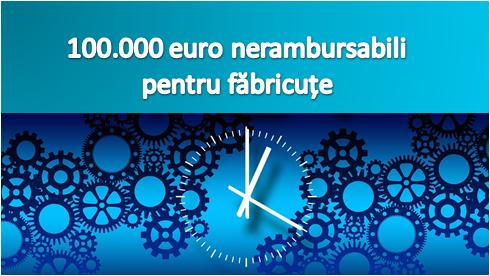 Programul Microindustrializare - 100.000 euro gratis de la stat, pentru mici fabrici